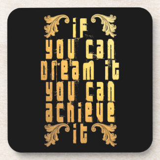 If you can dream it you can achieve it drink coasters