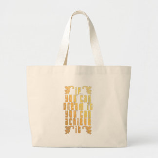 If you can dream it you can achieve it large tote bag