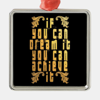 If you can dream it you can achieve it metal ornament