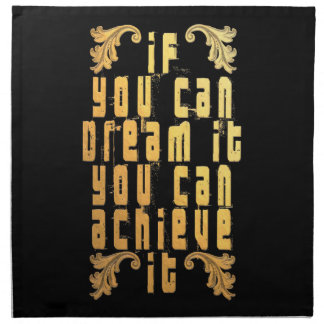 If you can dream it you can achieve it napkin