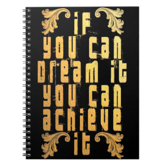 If you can dream it you can achieve it notebook