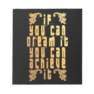 If you can dream it you can achieve it notepad
