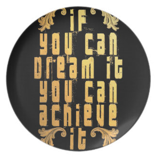 If you can dream it you can achieve it plate