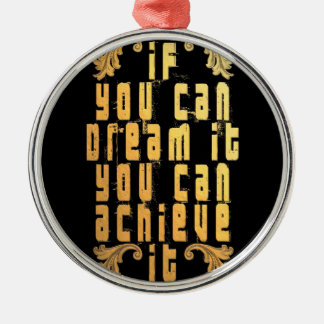 If you can dream it you can achieve it Silver-Colored round ornament