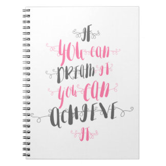 If-you-can-dream-it-you-can-achieve-it Spiral Notebook