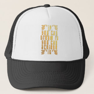 If you can dream it you can achieve it trucker hat