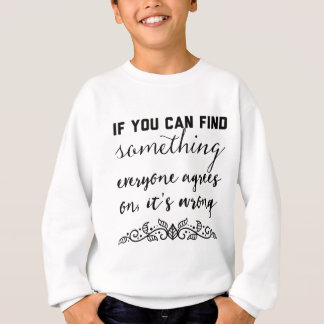 If you can find something everyone agrees on sweatshirt
