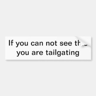 If you can not see this you are tailgating bumper sticker