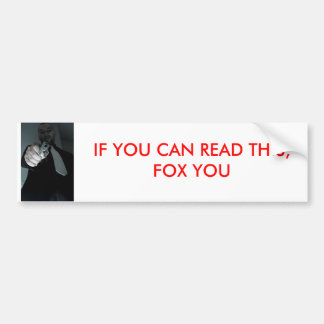 IF YOU CAN READ THIS, FOX YOU BUMPER STICKER