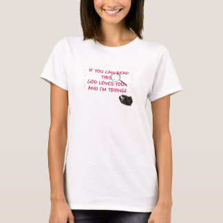 IF YOU CAN READ THIS..GOD LOVES YOU AND I'M TRYING T-Shirt