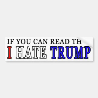 IF YOU CAN READ THIS, I HATE TRUMP BUMPER STICKER
