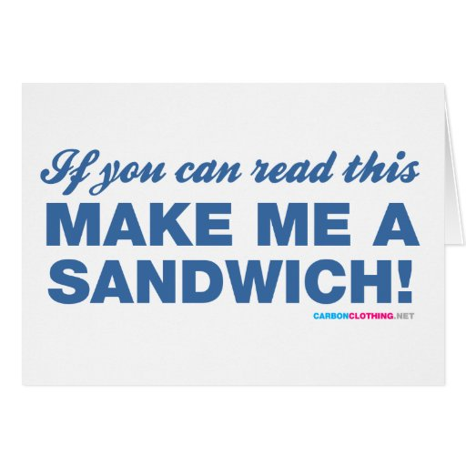 If You Can Read This Make Me A Sandwhich Greeting Cards