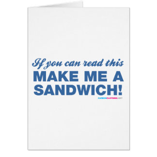 If You Can Read This Make Me A Sandwhich Greeting Card