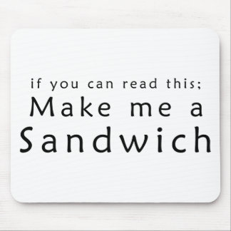 If You Can Read This Make Me A Sandwich Mouse Pad