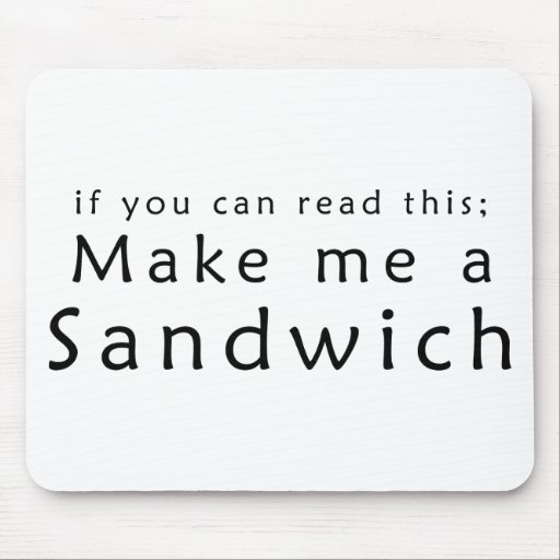If You Can Read This Make Me A Sandwich Mousepad