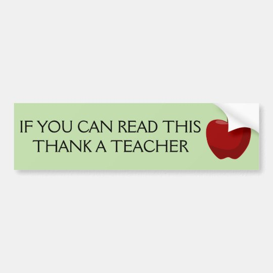 If you can read this, thank a teacher. bumper sticker
