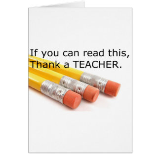 If you can read this, thank a Teacher Card