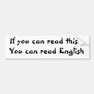 If you can read this...You can read English Bumper Sticker