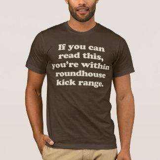 if you can read this you're within roundhouse kick T-Shirt