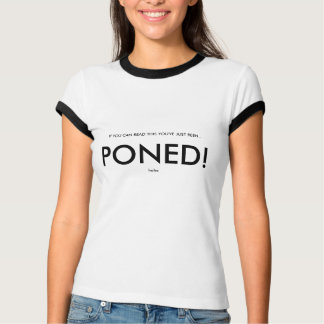 IF YOU CAN READ THIS YOU'VE JUST BEEN.., PONED!... T-Shirt