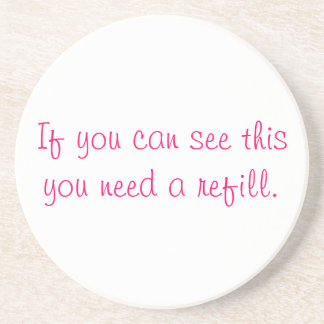 If you can see this you need a refill. coaster