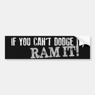 If You Can't Dodge It, RAM IT! Bumper Sticker