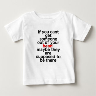 If you cant get someone out of your head baby T-Shirt