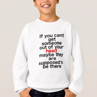 If you cant get someone out of your head sweatshirt