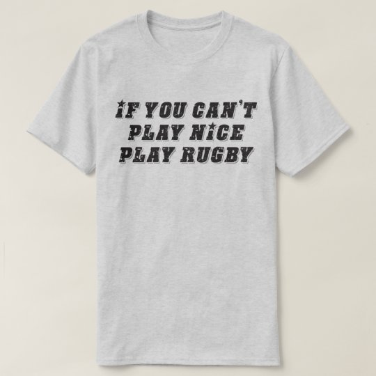 If You Can't Play Nice Play Rugby Funny Sport Tee