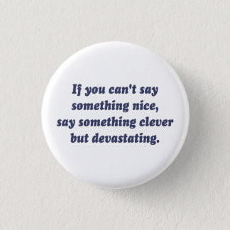 If You Can't Say Something Nice, Be Devastating 1 Inch Round Button