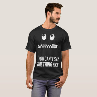 If You Can't Say Something Nice Don't Say Anything T-Shirt