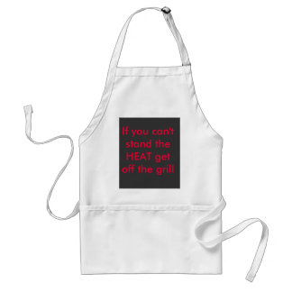 If you can't stand the HEAT get off the grill Standard Apron