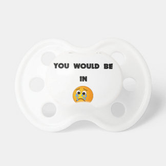 if you could read my mind you would be in tears2.p baby pacifier