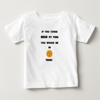 if you could read my mind you would be in tears2.p baby T-Shirt