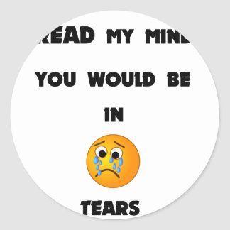 if you could read my mind you would be in tears2.p classic round sticker