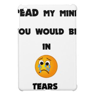 if you could read my mind you would be in tears2.p iPad mini cover