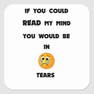 if you could read my mind you would be in tears2.p square sticker