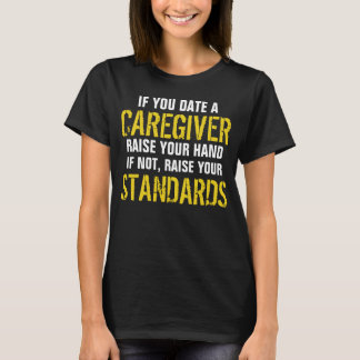 If you  date a Caregiver raise your hand T-Shirt