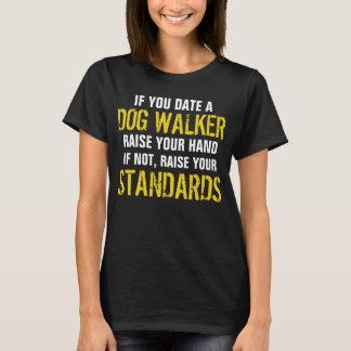 If you  date a DOG WALKER raise your hand T-Shirt