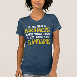 If you  date a Paramedic raise your hand T-Shirt