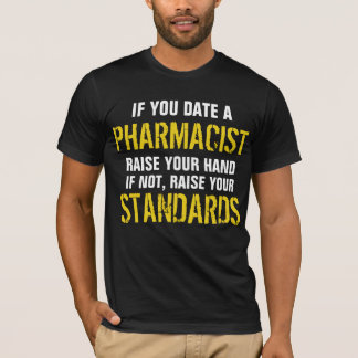 If you  date a PHARMACIST raise your hand T-Shirt
