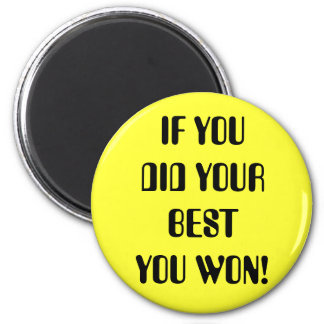 IF YOU DID YOUR BEST YOU WON! MAGNET