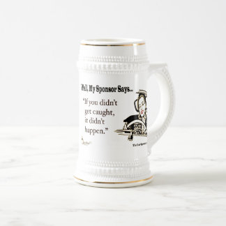 If You Didn't Get Caught, It Didn't Happen. Beer Stein