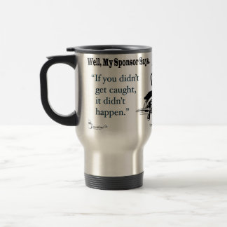 If You Didn't Get Caught, It Didn't Happen. Travel Mug