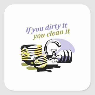IF YOU DIRTY IT SQUARE STICKER