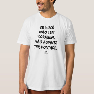 If you do not have courage, she does not advance T-Shirt