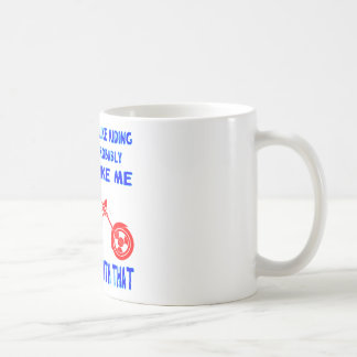 If You Don't Like Riding Then You Probably Won't Coffee Mug