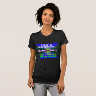 IF YOU DON`T LIKE THE ROAD YOU`RE WALKING -T-SHIRT T-Shirt