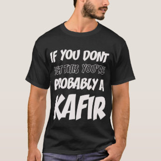 If you Dont get this you're probably a Kafir T-Shirt