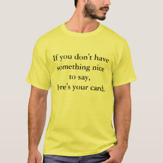 If you don't have something nice to say, T-Shirt